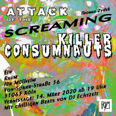 ATTACK OF THE SCREAMING KILLERCONSUMNAUTS • Vernissage: 14.03.2020 ab 19 Uhr